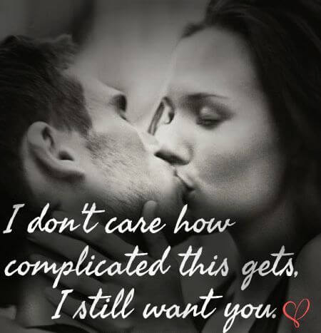 I don't care how complicated this gets , I still want you.