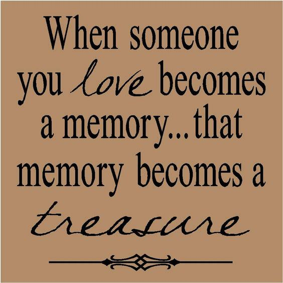 Love quotes : When Sumone you love becomes a memory......that memory beomes a treasure.
