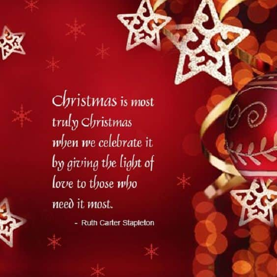 Christmas is most truly christmas when we celebrate it by giving the light of love to those who need it most.