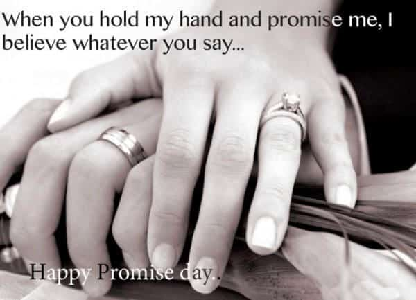 When you hold my hand and promise me, I believe whatever you say..